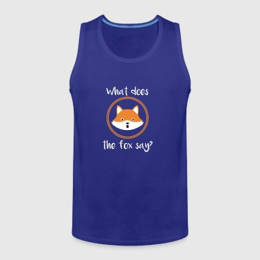 What does the fox say cute gift comic idea - Men's Premium Tank Top