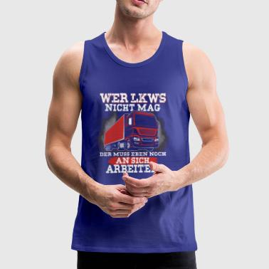 Truck Shirt · Truck Driver · Who does not like trucks - Men's Premium Tank Top