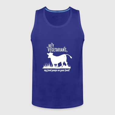 Hey Vegetarians my food poops on your food - weiß - Männer Premium Tank Top