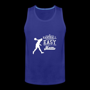 If Handball was easy they'd call it your mom weiß - Männer Premium Tank Top
