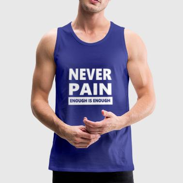 Never Pain Enough is Enough Tee Shirt - Männer Premium Tank Top