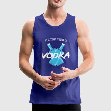 ALL YOU NEED IS VODKA shirt for women and men - Men's Premium Tank Top