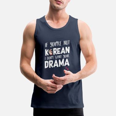 Asiatisch If You're Not Korean I Don't Want Your Drama - Männer Premium Tanktop