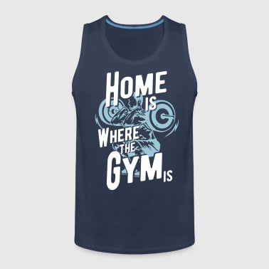 Gym Shirt - Home is where the gym is - Männer Premium Tank Top