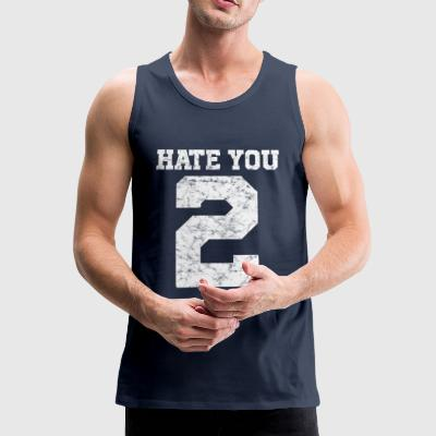 I hate you too | Hate you 2 - Men's Premium Tank Top