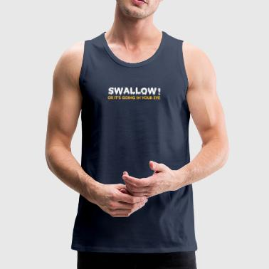 Please Swallow, Otherwise It Goes Into The Eye! - Men's Premium Tank Top