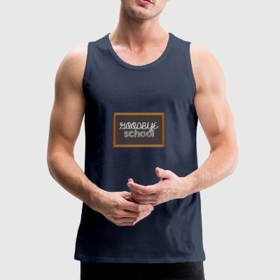 High School / Graduation: Goodbye School - Men's Premium Tank Top