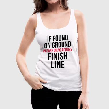 Drag Across Finish Line Funny Quote - Premiumtanktopp dam