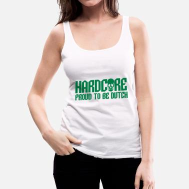 Hard core Proud to be Dutch - Vrouwen Premium tank top
