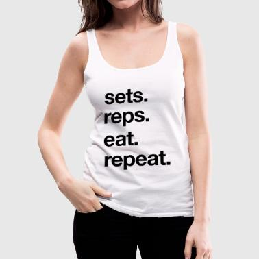 Sets. Reps. Eat. Repeat. - Women's Premium Tank Top