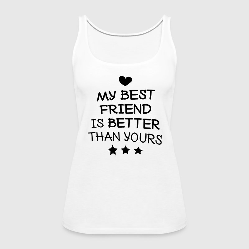 My best friend is better than yours - Women's Premium Tank Top
