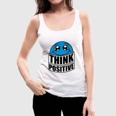 Think Think Cool Think Positive Stay Positive - Canotta premium da donna