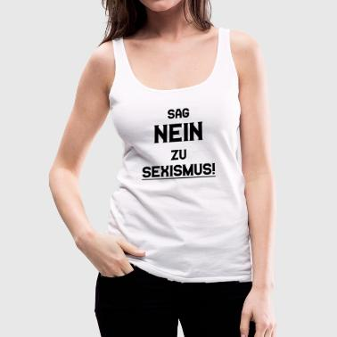 Feminist Say no to sexism | Politics feminism gift - Women's Premium Tank Top