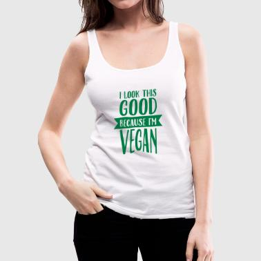 Vegan I Look This Good Because I'm Vegan - Premium singlet for kvinner