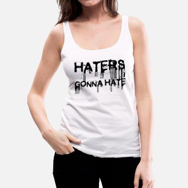 Haters Gonna Hate haters gonna hate - Women's Premium Tank Top