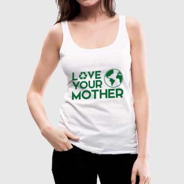 Terre Jour de la Terre / Jour: Love Your Mother - Débardeur Premium Femme