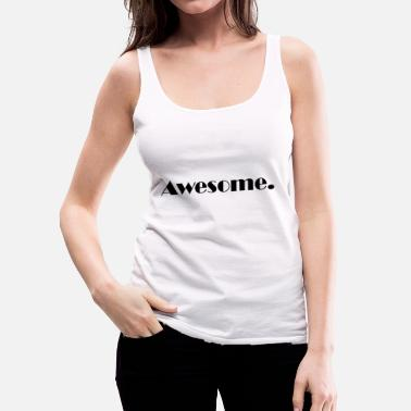 Awesome Awesome - Frauen Premium Tank Top