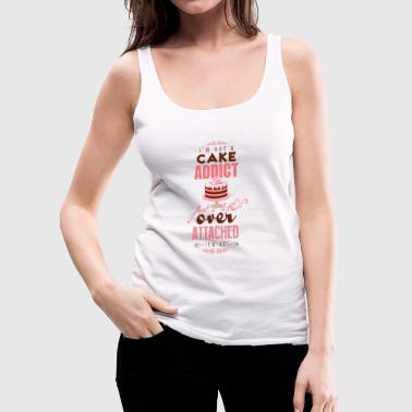 I'm over attatched to cake - Frauen Premium Tank Top