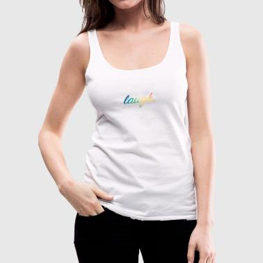 Laugh - laugh - Women's Premium Tank Top