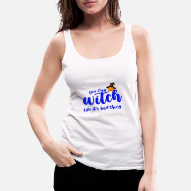You say witch like it's bad thing, - Women's Premium Tank Top