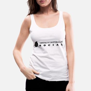 introvert t: intorvirtually social - Vrouwen premium tank top