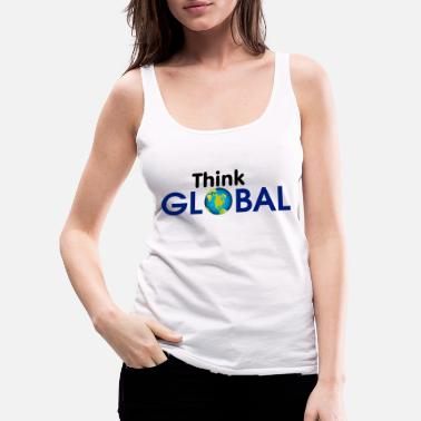 Globalization Think Global / global - Women's Premium Tank Top
