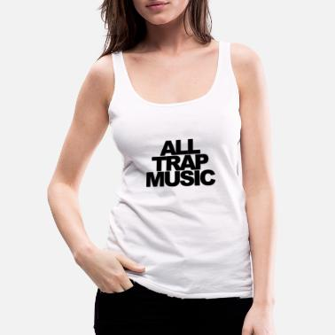 All Trap Music - Women's Premium Tank Top