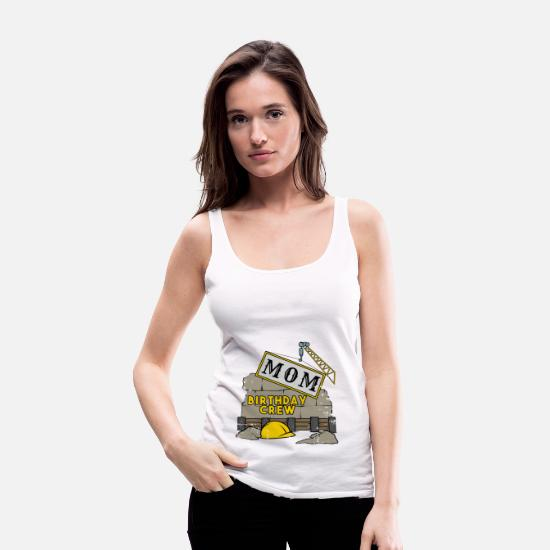 Birthday Tank Tops - Mom mother's birthday team construction construction site - Women's Premium Tank Top white