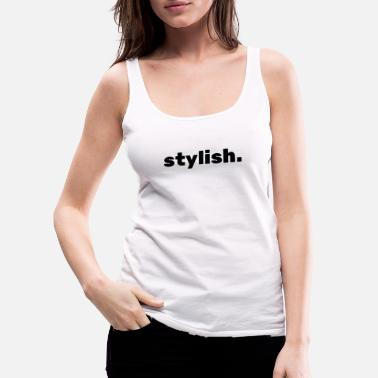 Stylish stylish. - Frauen Premium Tanktop