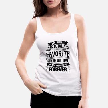 Best Grandpa My Uncle Is Totally My Most Favorite Guy of All T - Women's Premium Tank Top