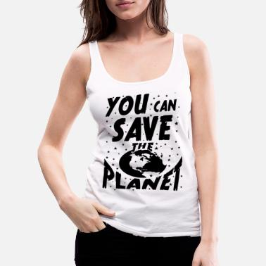Global You can save the planet Klimaschutz - Frauen Premium Tanktop
