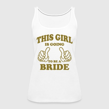 This Girl is going to be a Bride - Women's Premium Tank Top