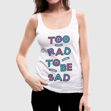 2 RAD 2B SAD - Women's Premium Tank Top