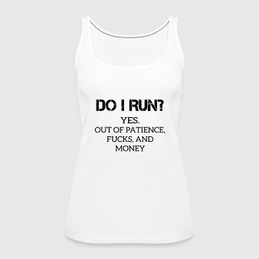 Satire: Do I Run? - Frauen Premium Tank Top