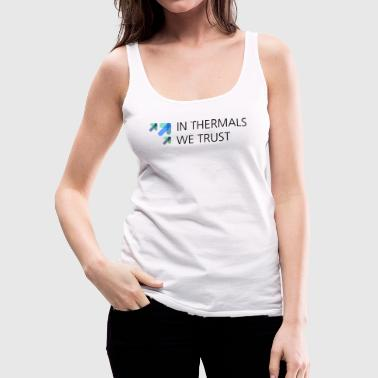 in thermals we trust - Frauen Premium Tank Top
