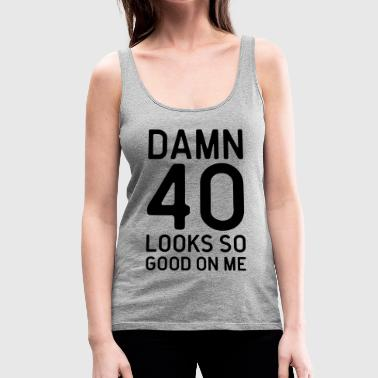 40 Looks Good Birthday Quote - Women's Premium Tank Top