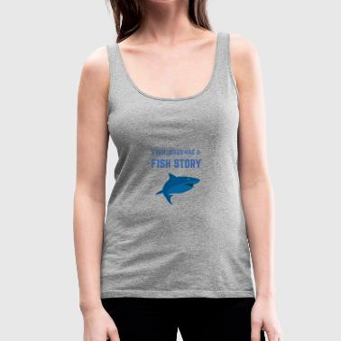 EVEN JESUS HAD A FISH STORY - Women's Premium Tank Top