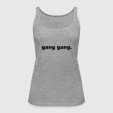 gang gang. - Frauen Premium Tank Top