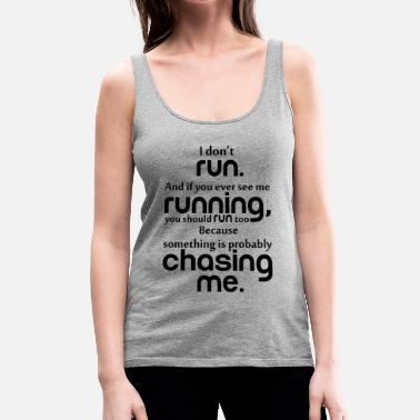 Funny Running I DON'T RUN - Women's Premium Tank Top