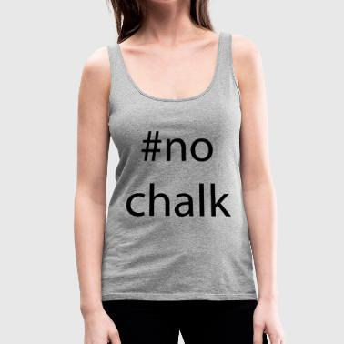Chalk no chalk - Women's Premium Tank Top