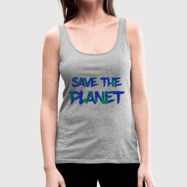 Save the Planet - Save the Earth - Women's Premium Tank Top