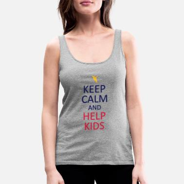 Keep calm and help kids - Frauen Premium Tanktop