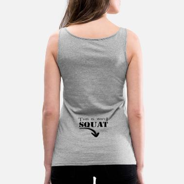 Workout This is why I SQUAT - Fitness Workout - Frauen Premium Tanktop