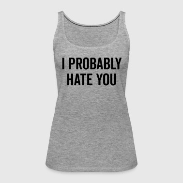 Hate You Funny Quote - Women's Premium Tank Top