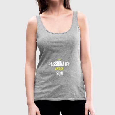 Distressed - PASSIONATED POOL SON - Women's Premium Tank Top