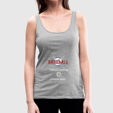 Baseball talent nodigt Please Wait Gift - Vrouwen Premium tank top