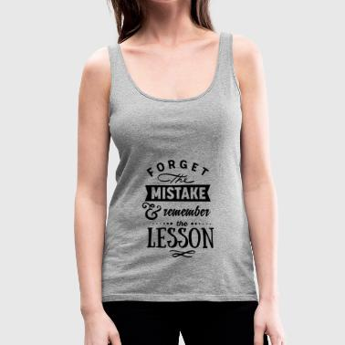 Forget the Mistake and remember the Lesson - Women's Premium Tank Top