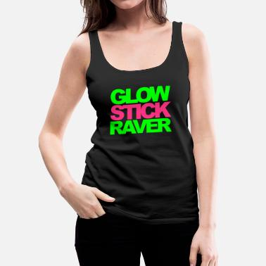 Raver Glow Stick Raver Rave Quote - Women's Premium Tank Top