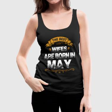 The Best Wifes Are Born In May - Women's Premium Tank Top