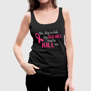 Yes, they're fake. My real ones tried to kill me - Women's Premium Tank Top